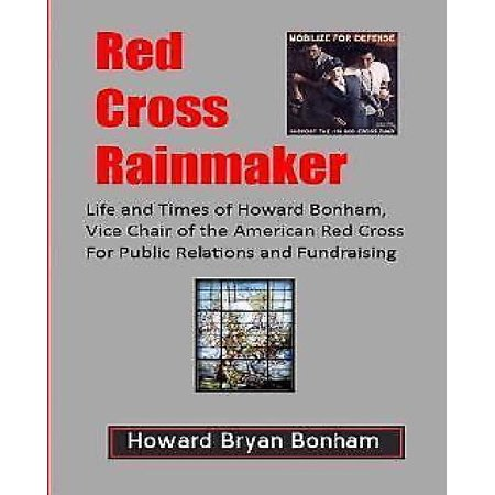 Red Cross Rainmaker  Memoirs Of Howard Bonham Sr   Vice Chair Of American Red Cross For Public Informaton And Fundraising