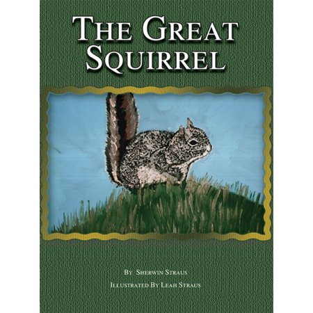 The Great Squirrel - eBook The Great Squirrel is a feel-good story that aims to answer childrens questions about God and the meaning of life. The Great Squirrel instructs that we must do our share and strive to leave the world a better place than when we came in. Dr. Straus hopes to make the world a better place with the publication of his story.