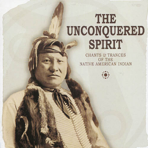 The Unconquered Spirit: Chants & Trances Of The Native American Indian (2CD)