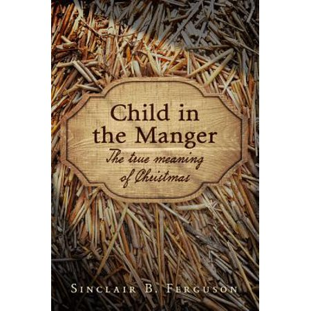 Child in the Manger : The True Meaning of Christmas - True Meaning Halloween History