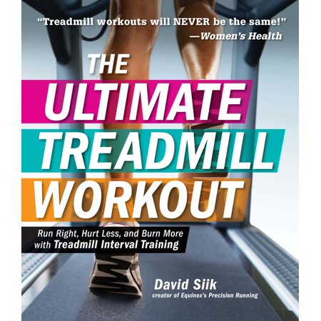 The Ultimate Treadmill Workout : Run Right, Hurt Less, and Burn More with Treadmill Interval (Best Run Walk Interval App)
