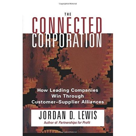 The Connected Corporation  How Leading Companies Winthrough Customer Supplier Alliances