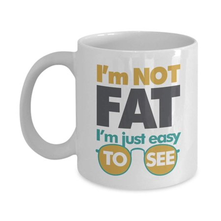 I'm Not Fat. I'm Just Easy To See With Sunglasses Funny Diet & Weight Loss Humor Quotes Coffee & Tea Gift Mug And Birthday Gag Gifts For A Stout Lady - Cheap Funky Sunglasses