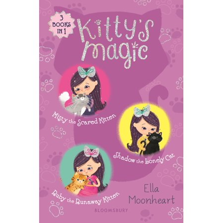 Kitty's Magic Bind-up Books 1-3 : Misty the Scared Kitten, Shadow the Lonely Cat, and Ruby the Runaway Kitten