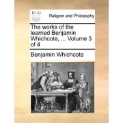 The Works of the Learned Benjamin Whichcote, ... Volume 3 of 4