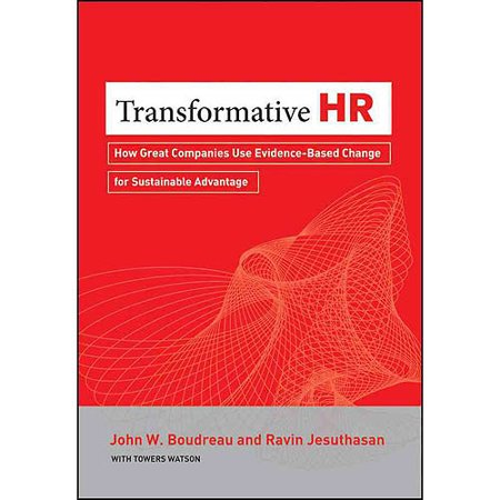 Transformative Hr  How Great Companies Use Evidence Based Change To Drive Sustainable Advantage