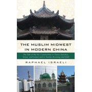 The Muslim Midwest in Modern China (Hardcover)