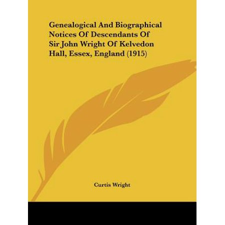 Genealogical and Biographical Notices of Descendants of Sir John Wright of Kelvedon Hall, Essex, England (John Wright Steamers)