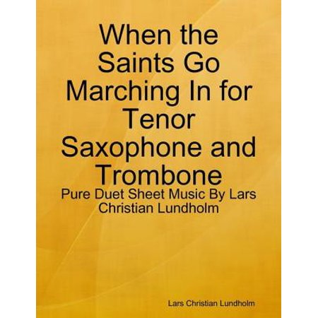 Alfred Tenor Trombone (When the Saints Go Marching In for Tenor Saxophone and Trombone - Pure Duet Sheet Music By Lars Christian Lundholm - eBook )
