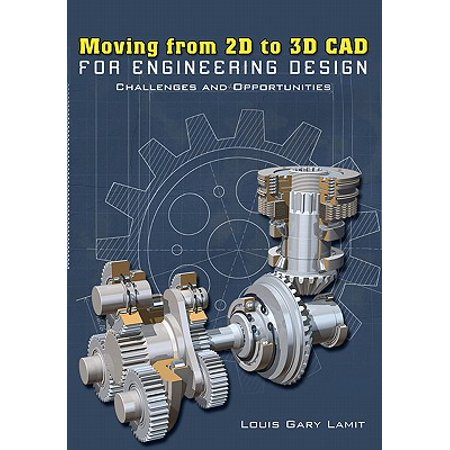 Moving from 2D to 3D CAD for Engineering Design : Challenges and