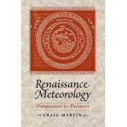 Renaissance Meteorology : Pomponazzi to Descartes