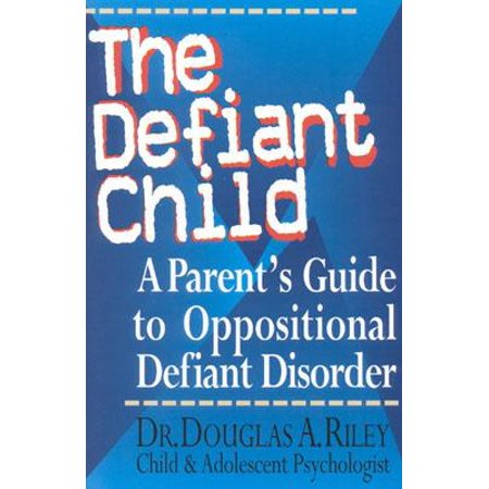 The Defiant Child : A Parent's Guide to Oppositional Defiant (Medication For Oppositional Defiant Disorder In Children)