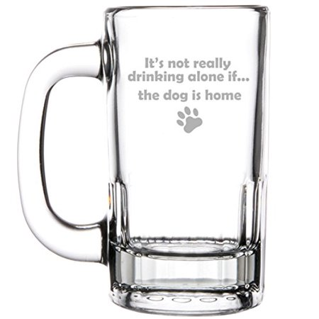 Beer Drinking Mug (12oz Beer Mug Stein Glass Funny It's Not Really Drinking Alone if the Dog is Home)