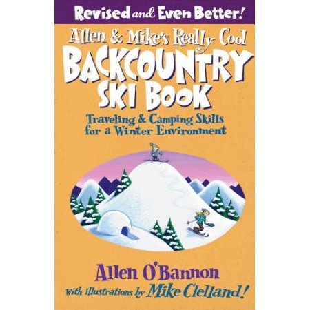Allen & Mike's Really Cool Backcountry Ski Book : Traveling & Camping Skills for a Winter -