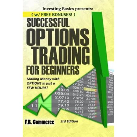Options Trading Successfully For Beginners   W  Free Bonuses  Making Money With Options In Just A Few Hours