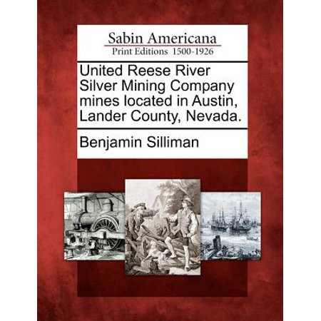 United Reese River Silver Mining Company Mines Located in Austin, Lander County, Nevada. (Austin Trading Company)