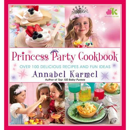 Princess Party Cookbook : Over 100 Delicious Recipes and Fun Ideas