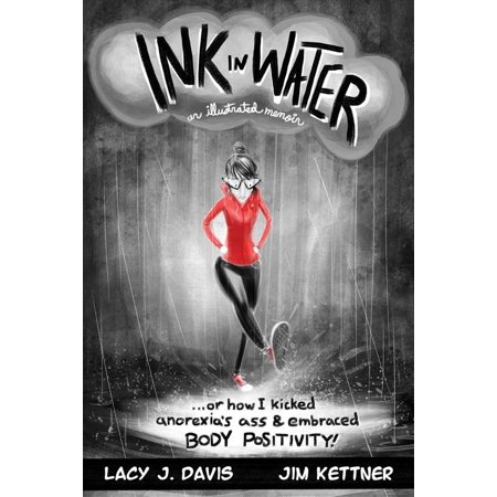 Ink In Water  An Illustrated Memoir  Or  How I Kicked Anorexias Ass And Embraced Body Positivity