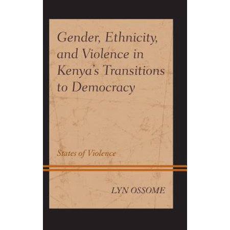 Gender, Ethnicity, and Violence in Kenya's Transitions to Democracy -