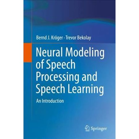 Neural Modeling of Speech Processing and Speech Learning : An