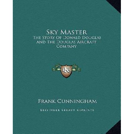 Sky Master: The Story of Donald Douglas and the Douglas Aircraft Companythe Story of Donald Douglas and the Douglas Aircraft Compa