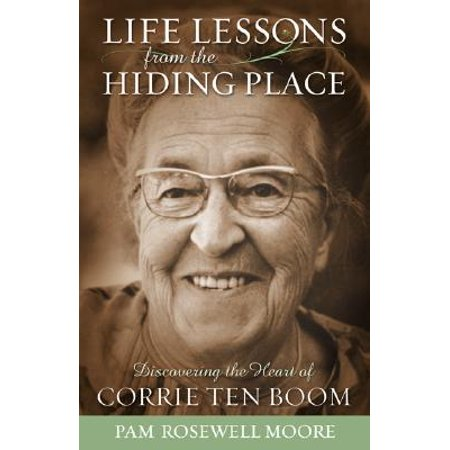 Life Lessons from the Hiding Place : Discovering the Heart of Corrie Ten (Top 10 Best Places To Visit In California)