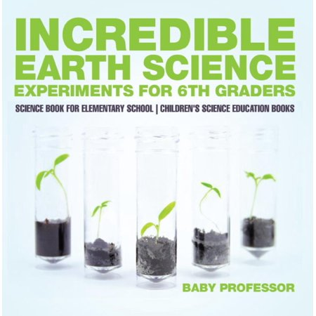 Incredible Earth Science Experiments for 6th Graders - Science Book for Elementary School | Children's Science Education books - eBook - Halloween Party Ideas For 6th Graders