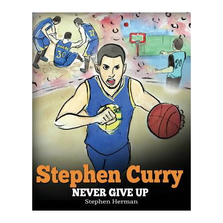 Stephen Curry : Never Give Up. a Boy Who Became a Star. Inspiring Children Book about One of the Best Basketball Players in