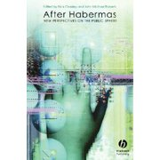 After Habermas : New Perspectives on the Public Sphere