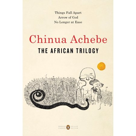 The African Trilogy : Things Fall Apart; Arrow of God; No Longer at