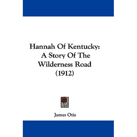 Hannah of Kentucky : A Story of the Wilderness Road (1912) - The Story Of Hannah