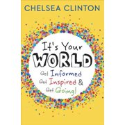 It's Your World : Get Informed, Get Inspired & Get Going!