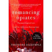 Romancing Opiates : Pharmacological Lies and the Addiction Bureaucracy