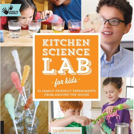 Kitchen Science Lab for Kids : 52 Family-Friendly Experiments from Around the House