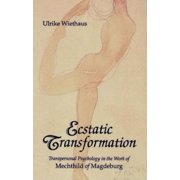 Ecstatic Transformation : Transpersonal Psychology in the Work of Mechthild of Magdeburg