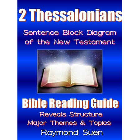 2 Thessalonians - Sentence Block Diagram Method of the New Testament Holy Bible: Bible Reading Guide - Reveals Structure, Major Themes & Topics - - Reading Themes