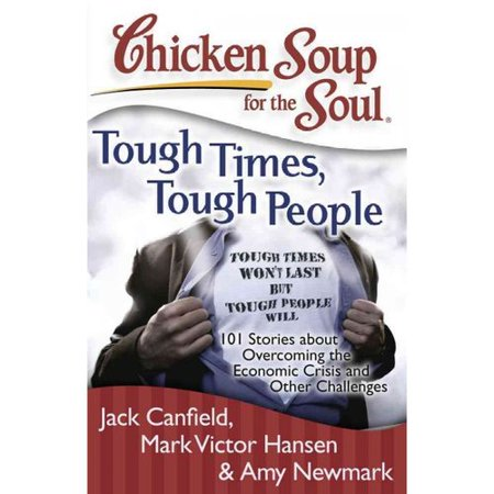 Chicken soup for the soul tough times, tough people: 101 stories about overcoming the economic crisis and other challenges 1ISBN13: 9781935096351Publisher: Chicken Soup for the SoulPublication Year: 2009Format: PaperbackPages: 414