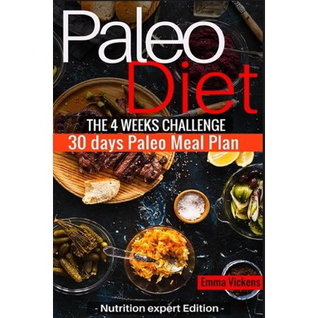 Paleo Diet the 4 Weeks Challenge: 30 Meal Plan to Weight-Loss & Live Healthy