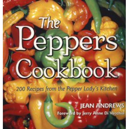 Banana Pepper Recipes - The  Peppers Cookbook : 200 Recipes from the Pepper Lady's Kitchen