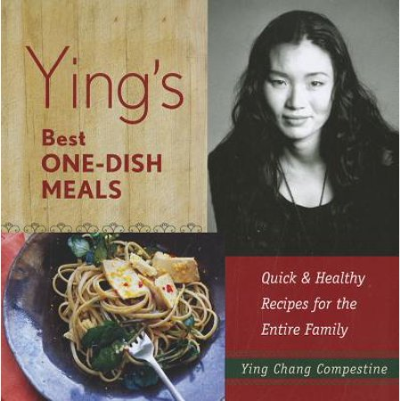Ying's Best One-Dish Meals : Quick & Healthy Recipes for the Entire