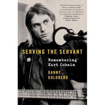 Serving the Servant : Reflections on Kurt Cobain (Kurt Cobain Grunge)