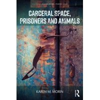 Routledge Human-Animal Studies: Carceral Space, Prisoners and Animals (Paperback)