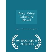 Airy Fairy Lilian : A Novel - Scholar's Choice Edition