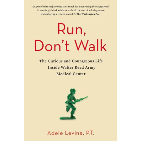 Run, Don't Walk : The Curious and Courageous Life Inside Walter Reed Army Medical
