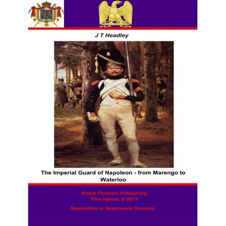 The Imperial Guard of Napoleon - from Marengo to Waterloo - eBook (Napoleons Guard)