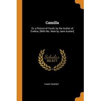 Camilla: Or, a Picture of Youth, by the Author of Evelina. [with Ms. Note by Jane Austen] Paperback