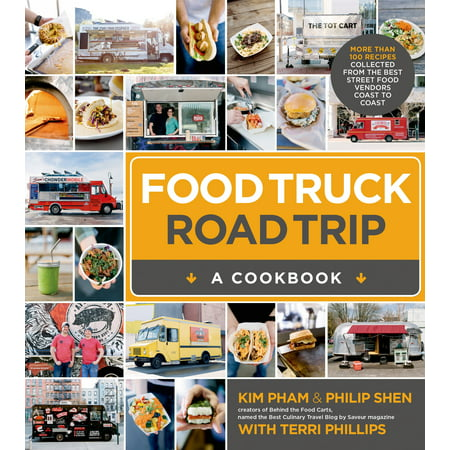 Food Truck Road Trip--A Cookbook : More Than 100 Recipes Collected  from the Best Street Food Vendors Coast to
