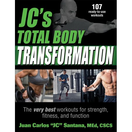 Jc's Total Body Transformation : The Very Best Workouts for Strength, Fitness, and