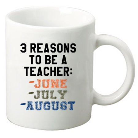 3 Reasons To Be a Teacher; June, July, August- Teacher/Appreciation 11 Oz. White Ceramic Coffee Mug