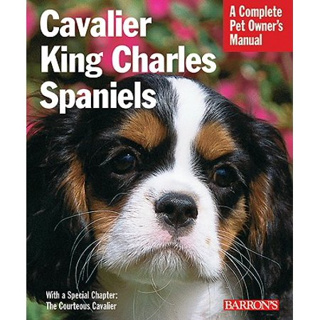 Cavalier King Charles Spaniels : Everything about Purchase, Care, Nutrition, Behavior, and Training